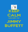 KEEP CALM LISTEN TO JIMMY BUFFETT - Personalised Poster A4 size