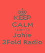 KEEP CALM Listen To Johie 3Fold Radio - Personalised Poster A4 size