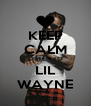 KEEP CALM LISTEN TO LIL WAYNE - Personalised Poster A4 size