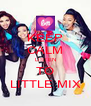 KEEP CALM LISTEN TO LITTLE MIX - Personalised Poster A4 size