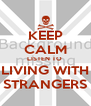 KEEP CALM LISTEN TO  LIVING WITH STRANGERS - Personalised Poster A4 size