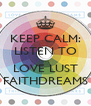 KEEP CALM: LISTEN TO  LOVE LUST FAITHDREAMS - Personalised Poster A4 size