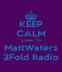 KEEP CALM Listen To MattWaters 3Fold Radio - Personalised Poster A4 size
