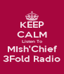 KEEP CALM Listen To MIsh'Chief 3Fold Radio - Personalised Poster A4 size