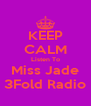 KEEP CALM Listen To Miss Jade 3Fold Radio - Personalised Poster A4 size