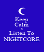 Keep Calm & Listen To NIGHTCORE - Personalised Poster A4 size