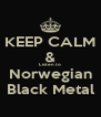 KEEP CALM & Listen to  Norwegian Black Metal - Personalised Poster A4 size