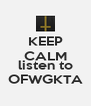 KEEP CALM   listen to  OFWGKTA - Personalised Poster A4 size