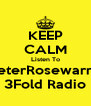 KEEP CALM Listen To PeterRosewarne 3Fold Radio - Personalised Poster A4 size