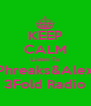 KEEP CALM Listen To Phreaks&Alex 3Fold Radio - Personalised Poster A4 size