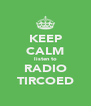 KEEP CALM listen to RADIO TIRCOED - Personalised Poster A4 size