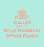 KEEP CALM Listen To Rhys Roberts 3Fold Radio - Personalised Poster A4 size