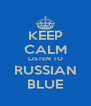 KEEP CALM LISTEN TO RUSSIAN BLUE - Personalised Poster A4 size