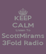 KEEP CALM Listen To ScottMirams 3Fold Radio - Personalised Poster A4 size