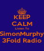 KEEP CALM Listen To SimonMurphy 3Fold Radio - Personalised Poster A4 size