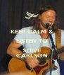 KEEP CALM & LISTEN TO STEVE CARLSON - Personalised Poster A4 size