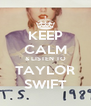 KEEP CALM & LISTEN TO TAYLOR SWIFT - Personalised Poster A4 size