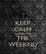 KEEP CALM LISTEN TO THE WEEKND - Personalised Poster A4 size