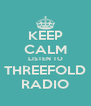 KEEP CALM LISTEN TO THREEFOLD RADIO - Personalised Poster A4 size