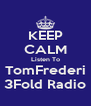 KEEP CALM Listen To TomFrederi 3Fold Radio - Personalised Poster A4 size
