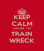 KEEP CALM LISTEN  TO TRAIN WRECK - Personalised Poster A4 size