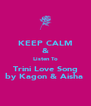 KEEP CALM & Listen To Trini Love Song by Kagon & Aisha  - Personalised Poster A4 size