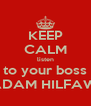 KEEP CALM listen to your boss ADAM HILFAWI - Personalised Poster A4 size