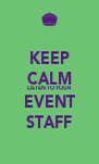 KEEP CALM LISTEN TO YOUR EVENT STAFF - Personalised Poster A4 size