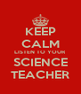 KEEP CALM LISTEN TO YOUR SCIENCE TEACHER - Personalised Poster A4 size