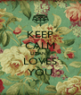 KEEP CALM LITANY LOVES YOU - Personalised Poster A4 size