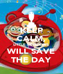 KEEP CALM, LITTLE EINSTEINS WILL SAVE THE DAY - Personalised Poster A4 size