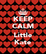 KEEP CALM  Little Kate - Personalised Poster A4 size