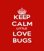 KEEP CALM LITTLE LOVE BUGS - Personalised Poster A4 size