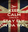 KEEP CALM LIVE FLY STAY FLY ON DA WAY - Personalised Poster A4 size