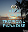 KEEP CALM LIVE IN A TROPICAL PARADISE - Personalised Poster A4 size
