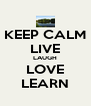 KEEP CALM LIVE LAUGH LOVE LEARN - Personalised Poster A4 size