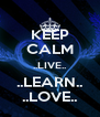 KEEP CALM ..LIVE.. ..LEARN.. ..LOVE.. - Personalised Poster A4 size