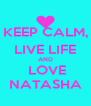 KEEP CALM, LIVE LIFE AND  LOVE NATASHA - Personalised Poster A4 size