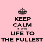 KEEP CALM & LIVE LIFE TO THE FULLEST - Personalised Poster A4 size
