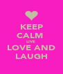 KEEP CALM  LIVE  LOVE AND LAUGH - Personalised Poster A4 size
