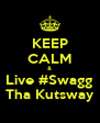 KEEP CALM & Live #Swagg Tha Kutsway - Personalised Poster A4 size