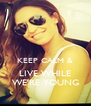 KEEP CALM & LIVE WHILE WE'RE YOUNG - Personalised Poster A4 size