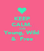 KEEP CALM.  LIVE Young, Wild &  Free - Personalised Poster A4 size
