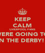 KEEP CALM LIVERPOOL FANS WERE GOING TO WIN THE DERBY!!!! - Personalised Poster A4 size