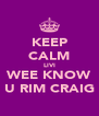 KEEP CALM LIVI WEE KNOW U RIM CRAIG - Personalised Poster A4 size