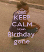 KEEP CALM Liyah  Birthday  gone - Personalised Poster A4 size