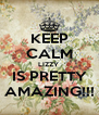 KEEP CALM LIZZY  IS PRETTY AMAZING!!! - Personalised Poster A4 size