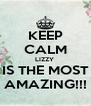 KEEP CALM LIZZY  IS THE MOST AMAZING!!! - Personalised Poster A4 size