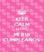 KEEP CALM LLEGÓ  MI #18 CUMPLEAÑOS  - Personalised Poster A4 size