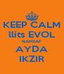 KEEP CALM llits EVOL NAHRAF AYDA IKZIR - Personalised Poster A4 size